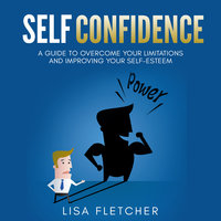Self Confidence: A Guide to Overcome Your Limitations and Improving Your Self-Esteem - Lisa Fletcher