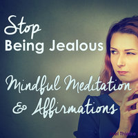 Stop Being Jealous - Mindful Meditation & Affirmations - Joel Thielke