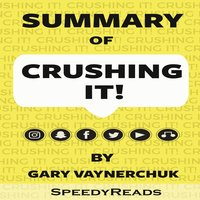 Summary of Crushing It!: How Great Entrepreneurs Build Their Business and Influence by Gary Vaynerchuk - SpeedyReads