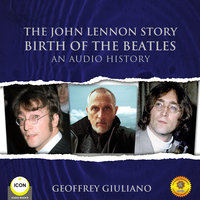 The John Lennon Story Birth of the Beatles - An Audio History - Geoffrey Giuliano