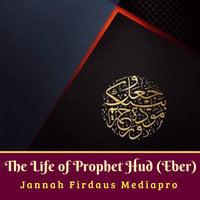 The Life of Prophet Hud (Eber) - Jannah Firdaus Mediapro