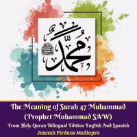 The Meaning of Surah 47 Muhammad (Prophet Muhammad SAW) From Holy Quran Bilingual Edition English And Spanish - Jannah Firdaus Mediapro