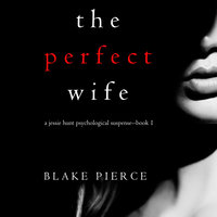 The Perfect Wife - Blake Pierce