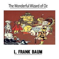 The Wonderful Wizard of Oz by L. Frank Baum - L. Frank Baum