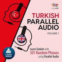 Turkish Parallel Audio - Learn Turkish with 501 Random Phrases using Parallel Audio - Volume 1 - Lingo Jump