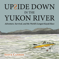 Upside Down in the Yukon River - Steve Cannon