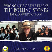 Wrong Side of the Tracks The Rolling Stones - In Conversation - Geoffrey Giuliano