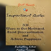 Inspirational Quotes: Ways to Get Motivated, Avoid Procrastination, and Achieve Happiness: Special Edition Vol. 1 - Montice Harmon