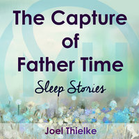 The Capture of Father Time - Sleep Stories - Joel Thielke