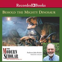 Behold the Mighty Dinosaur - John Kricher