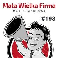 Podcast - #02 Mała Wielka Firma: Rozwijaj firmę za pomocą Google Analytics - Marek Jankowski