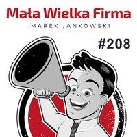 Podcast - #09 Mała Wielka Firma: Przyciąganie uwagi – jak to się robi? - Marek Jankowski