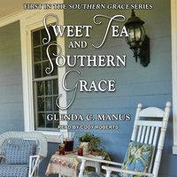 Sweet Tea and Southern Grace - Glenda C. Manus