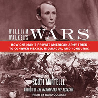 William Walker's Wars - Scott Martelle