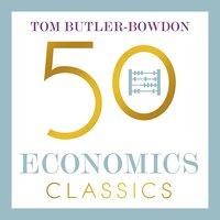 50 Economics Classics - Tom Butler-Bowdon