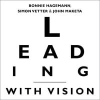 Leading with Vision - Bonnie Hagemann, John Maketa, Simon Vetter