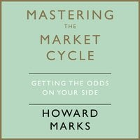 Mastering The Market Cycle - Howard Marks