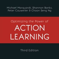 Optimizing the Power of Action Learning - Michael J. Marquardt, Shannon Banks, Peter Cauwelier, Choon Seng Ng