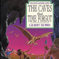 The Caves that Time Forgot - Gilbert Morris
