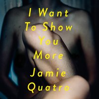 I Want To Show You More - Jamie Quatro