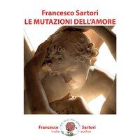 Le mutazioni dell'amore - Sartori Francesco