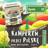 12. Opole. Kamperem przez Polskę. Cz. 1 - Anna Jurczyńska