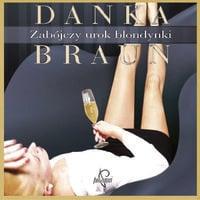 Zabójczy urok blondynki - Danka Baun, Danka Braun