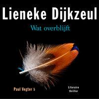 Wat overblijft- (Paul Vegter 5) - Lieneke Dijkzeul