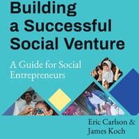 Building a Successful Social Venture - Eric Carlson, James Koch