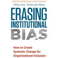 Erasing Institutional Bias - Tiffany Jana, Ashley Diaz Mejias
