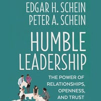 Humble Leadership - Edgar H. Schein, Peter A. Schein