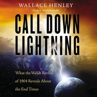 Call Down Lightning: What the Welsh Revival of 1904 Reveals About the End Times - Wallace Henley