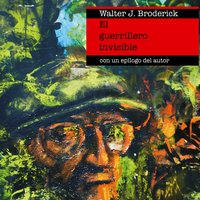 El guerrillero invisible - Walter J.Broderick