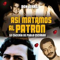 Así matamos al Patrón. La cacería de Pablo Escobar - Don Berna