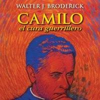 Camilo, el cura guerrillero - Walter J.Broderick