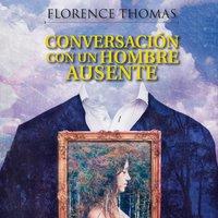 Conversación con un hombre ausente - Florence Thomas
