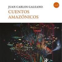 Cuentos amazónicos - Juan Carlos Galeano
