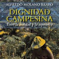 Dignidad campesina. Entre la realidad y la esperanza - Alfredo Molano