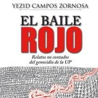 El Baile Rojo. Relatos no contados del genocidio de la UP - Yesid Campos Zornosa