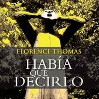 Había que decirlo - Florence Thomas