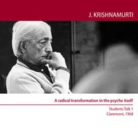 Eight Public Meetings with Young People Claremont Colleges, USA, 1968: A Radical Transformation in the Psyche Itself - J. Krishnamurti