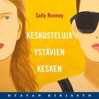 Keskusteluja ystävien kesken - Sally Rooney