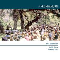 Four Public Talks Berkeley, USA, 1969: True revolution - J. Krishnamurti