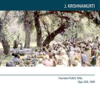 Ojai 1949 Fourteen Public Talks - Volume 7: To understand _what is_ there must be no prejudice - J. Krishnamurti
