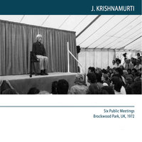 Six Public Meetings Brockwood park, Uk, 1972: If Freedom is Responsibility, How do I act? - J. Krishnamurti