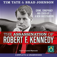 The Assassination of Robert F. Kennedy: Crime, Conspiracy and Cover-Up – A New Investigation - Brad Johnson,Tim Tate