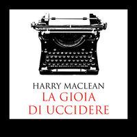 La gioia di uccidere - Harry MacLean