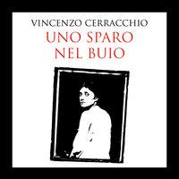 Uno sparo nel buio - Vincenzo Cerracchio