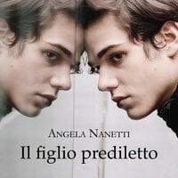 Il figlio prediletto - Angela Nanetti