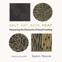 Salt, Fat, Acid, Heat - Mastering the Elements of Good Cooking - Samin Nosrat